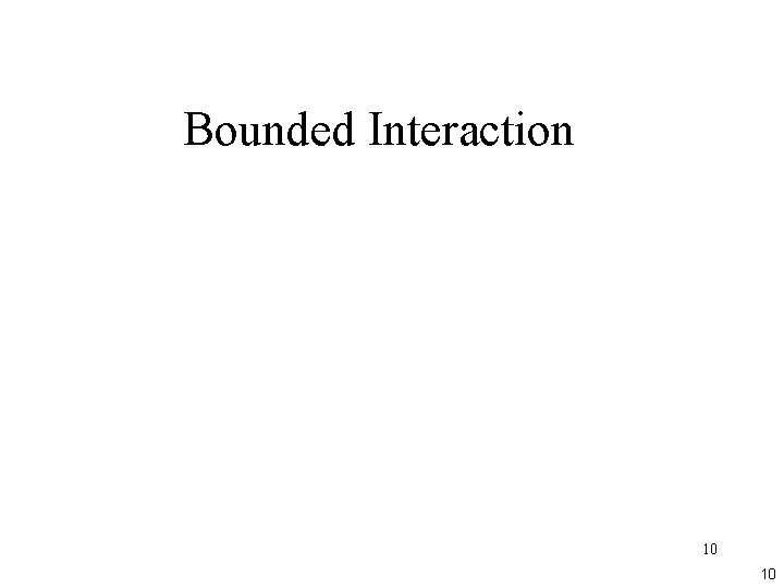 Bounded Interaction 10 10