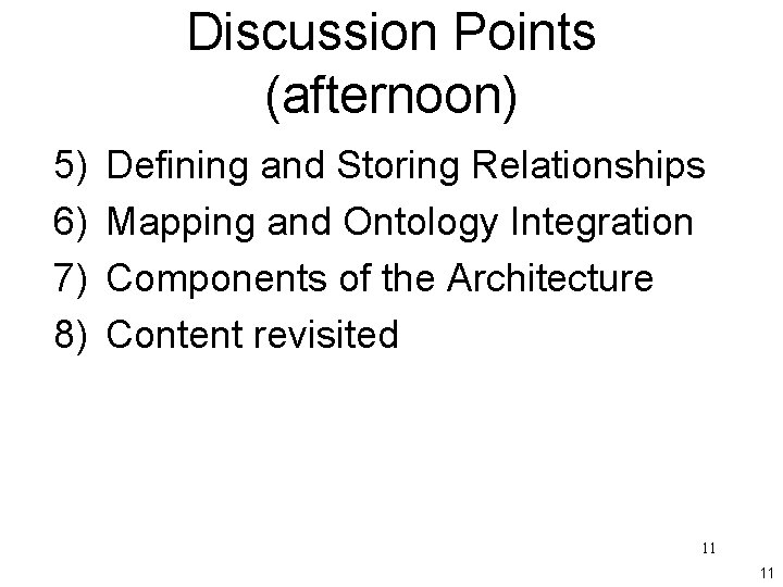 Discussion Points (afternoon) 5) 6) 7) 8) Defining and Storing Relationships Mapping and Ontology