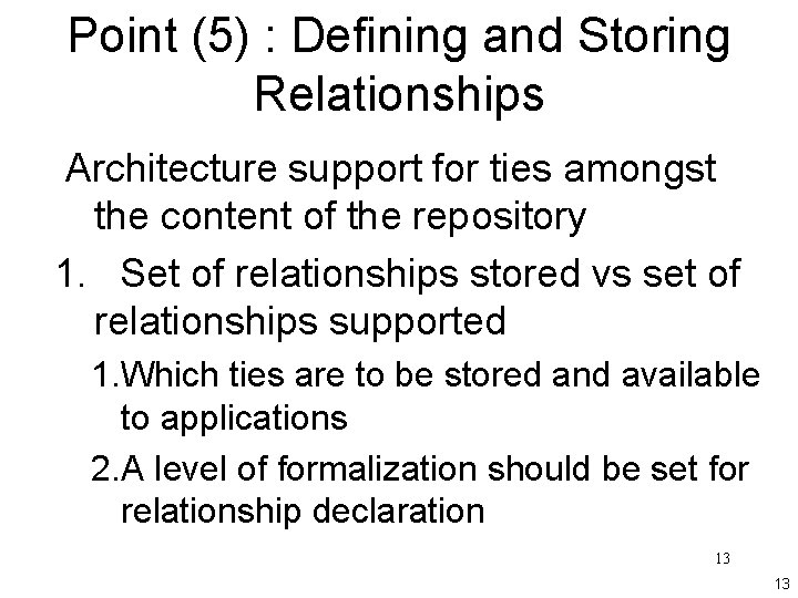 Point (5) : Defining and Storing Relationships Architecture support for ties amongst the content