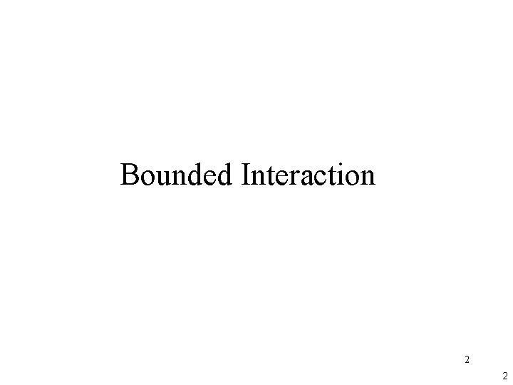 Bounded Interaction 2 2