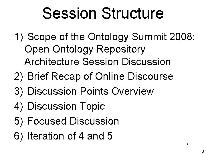 Session Structure 1) Scope of the Ontology Summit 2008: Open Ontology Repository Architecture Session