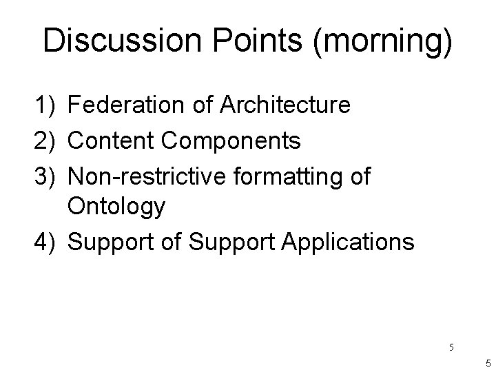 Discussion Points (morning) 1) Federation of Architecture 2) Content Components 3) Non-restrictive formatting of