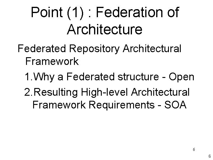 Point (1) : Federation of Architecture Federated Repository Architectural Framework 1. Why a Federated