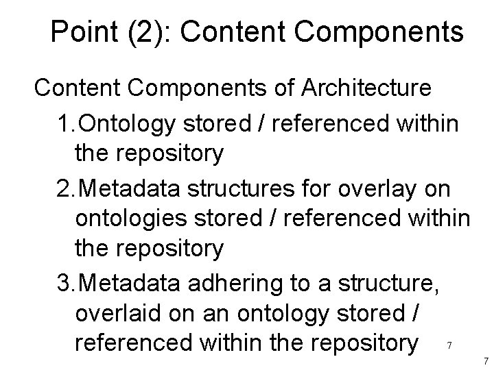 Point (2): Content Components of Architecture 1. Ontology stored / referenced within the repository