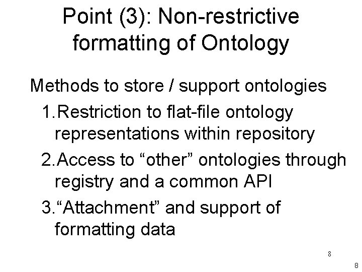 Point (3): Non-restrictive formatting of Ontology Methods to store / support ontologies 1. Restriction