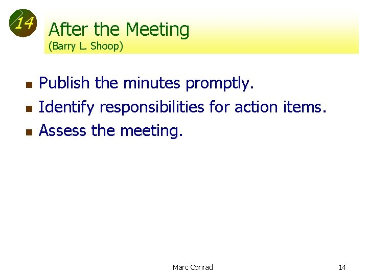 14 After the Meeting (Barry L. Shoop) n n n Publish the minutes promptly.