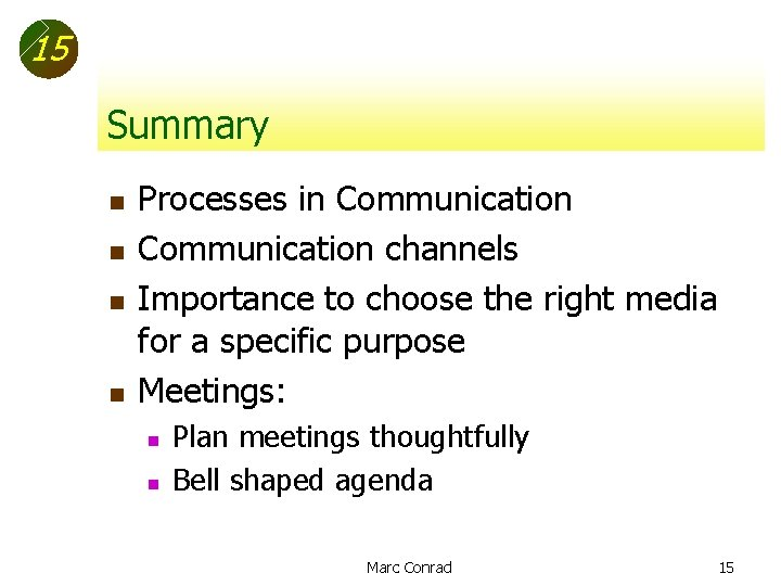 15 Summary n n Processes in Communication channels Importance to choose the right media