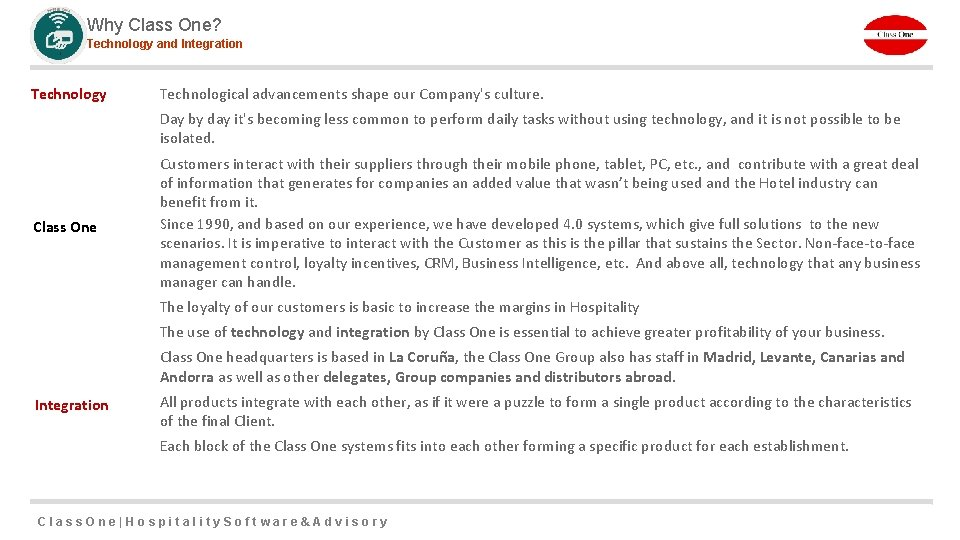 Why Class One? Technology and Integration Technology Technological advancements shape our Company's culture. Day