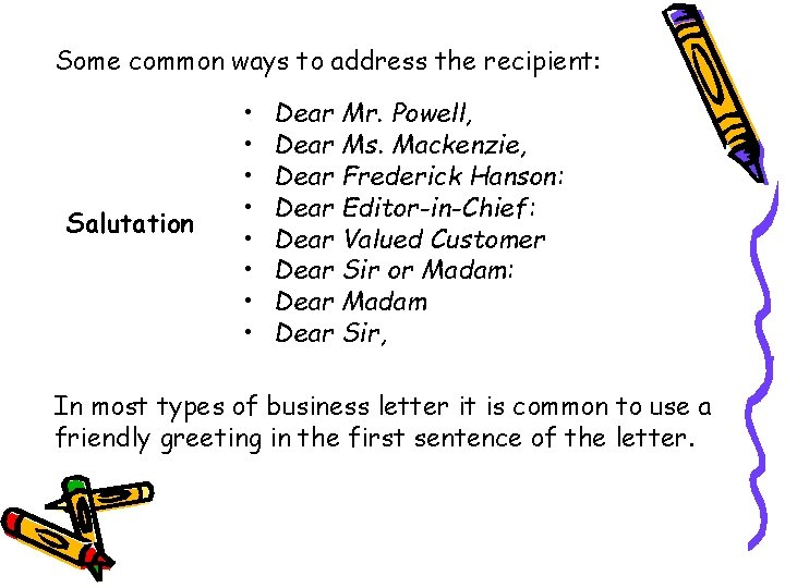 Some common ways to address the recipient: Salutation • • Dear Mr. Powell, Dear