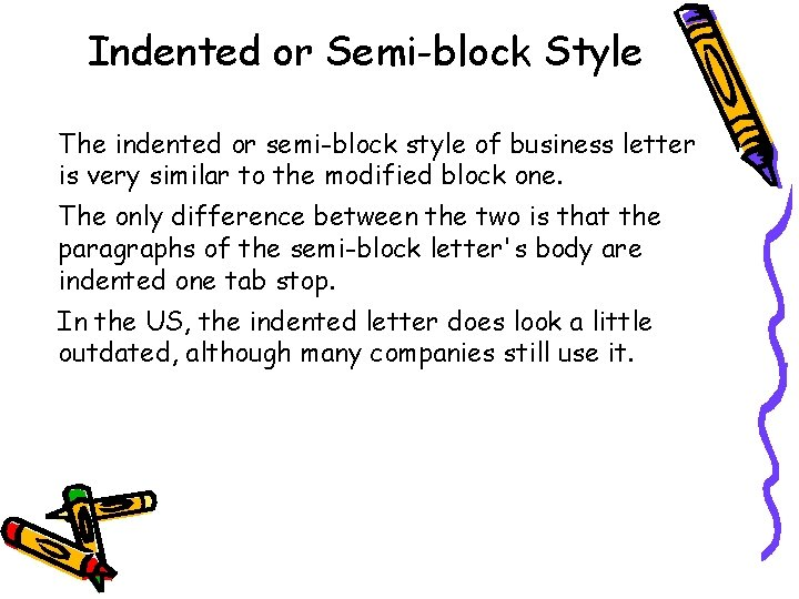 Indented or Semi-block Style The indented or semi-block style of business letter is very
