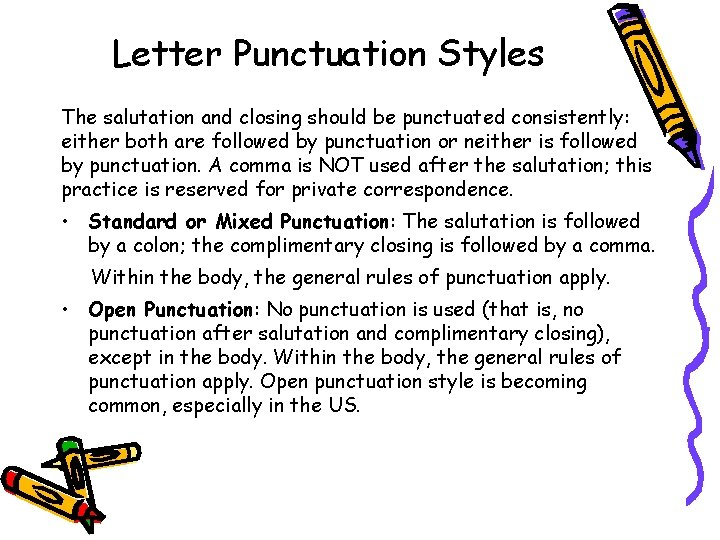 Letter Punctuation Styles The salutation and closing should be punctuated consistently: either both are