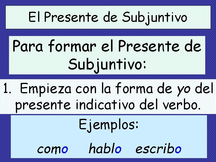 El Presente de Subjuntivo Para formar el Presente de Subjuntivo: 1. Empieza con la