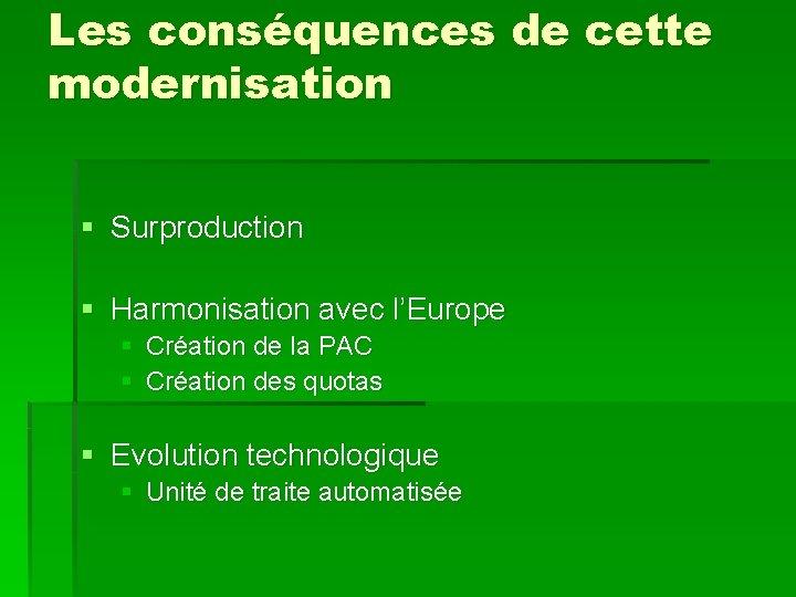 Les conséquences de cette modernisation § Surproduction § Harmonisation avec l'Europe § Création de