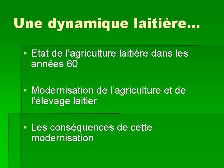 Une dynamique laitière… § Etat de l'agriculture laitière dans les années 60 § Modernisation