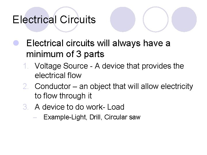 Electrical Circuits l Electrical circuits will always have a minimum of 3 parts 1.