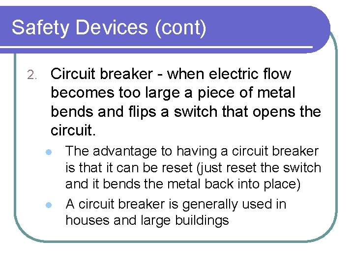 Safety Devices (cont) 2. Circuit breaker - when electric flow becomes too large a