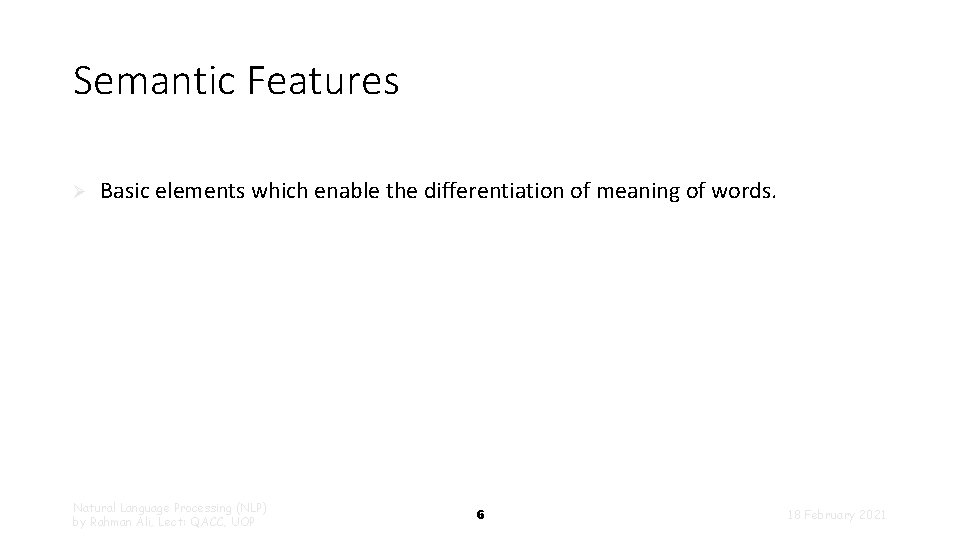 Semantic Features Ø Basic elements which enable the differentiation of meaning of words. Natural