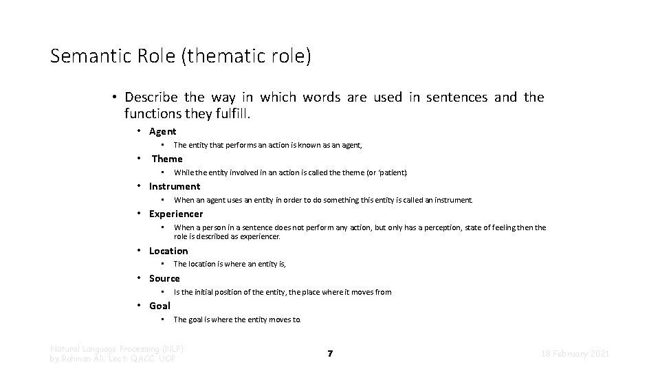 Semantic Role (thematic role) • Describe the way in which words are used in