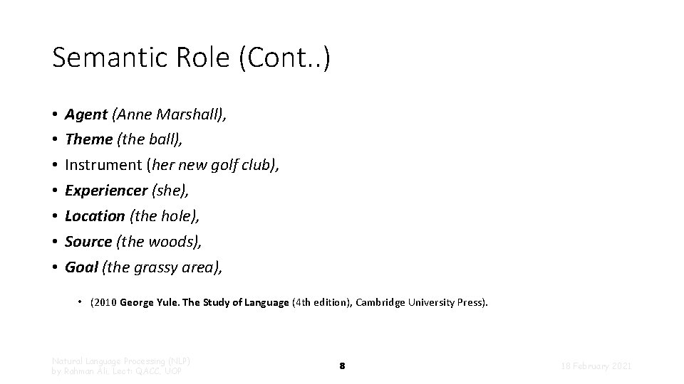 Semantic Role (Cont. . ) • • Agent (Anne Marshall), Theme (the ball), Instrument