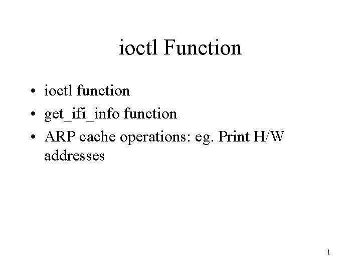 ioctl Function • ioctl function • get_ifi_info function • ARP cache operations: eg. Print