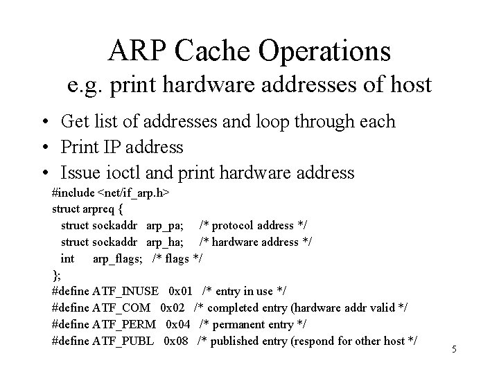 ARP Cache Operations e. g. print hardware addresses of host • Get list of