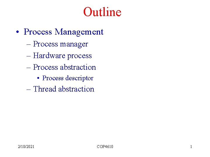 Outline • Process Management – Process manager – Hardware process – Process abstraction •