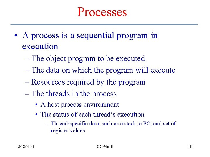 Processes • A process is a sequential program in execution – The object program