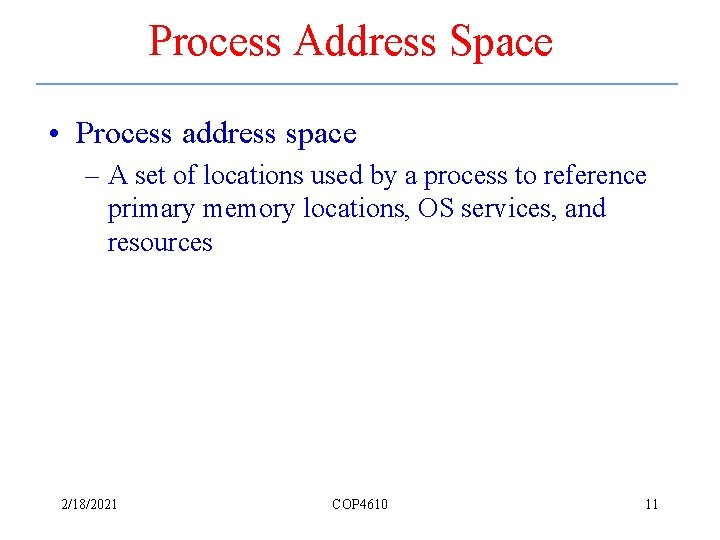 Process Address Space • Process address space – A set of locations used by
