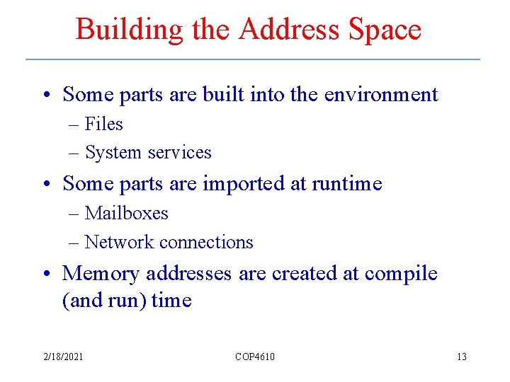 Building the Address Space • Some parts are built into the environment – Files