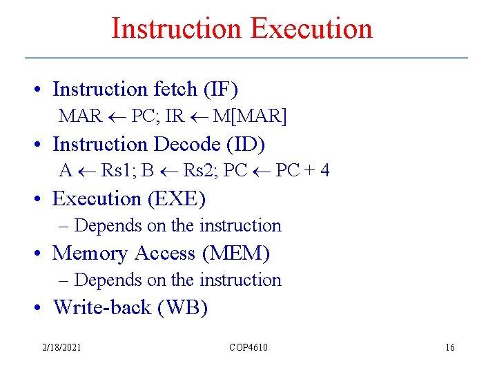 Instruction Execution • Instruction fetch (IF) MAR PC; IR M[MAR] • Instruction Decode (ID)