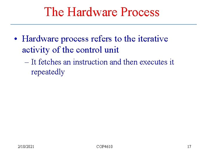 The Hardware Process • Hardware process refers to the iterative activity of the control