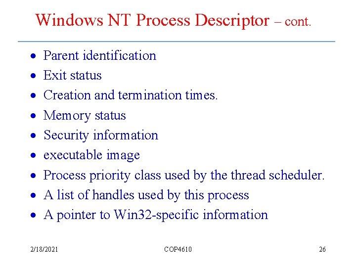Windows NT Process Descriptor – cont. · · · · · Parent identification Exit