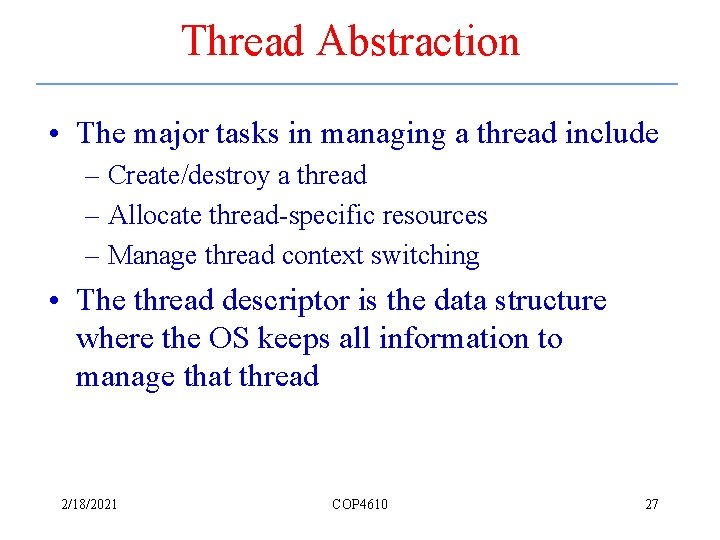 Thread Abstraction • The major tasks in managing a thread include – Create/destroy a