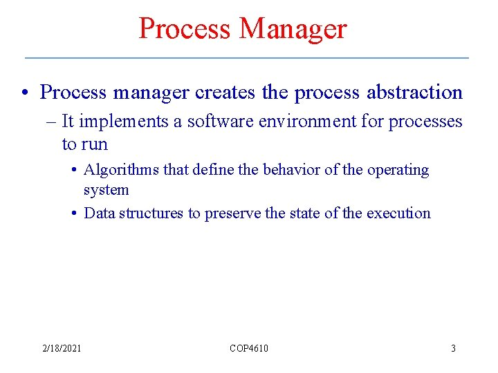 Process Manager • Process manager creates the process abstraction – It implements a software