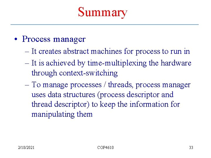 Summary • Process manager – It creates abstract machines for process to run in
