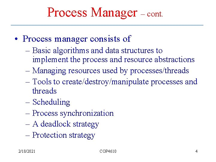 Process Manager – cont. • Process manager consists of – Basic algorithms and data