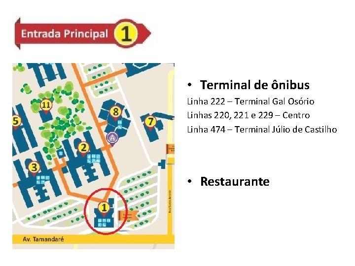 • Terminal de ônibus Linha 222 – Terminal Gal Osório Linhas 220, 221
