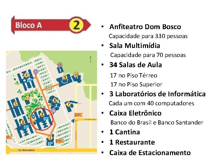 • Anfiteatro Dom Bosco Capacidade para 330 pessoas • Sala Multimídia Capacidade para