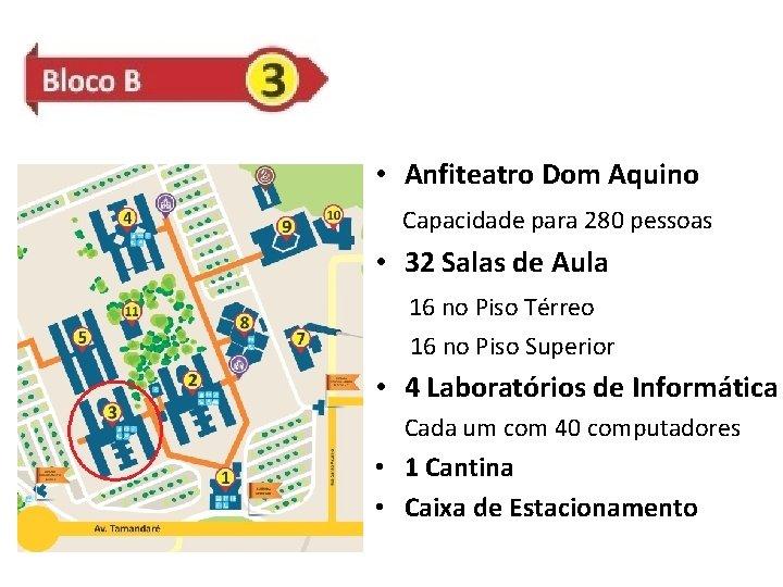 • Anfiteatro Dom Aquino Capacidade para 280 pessoas • 32 Salas de Aula