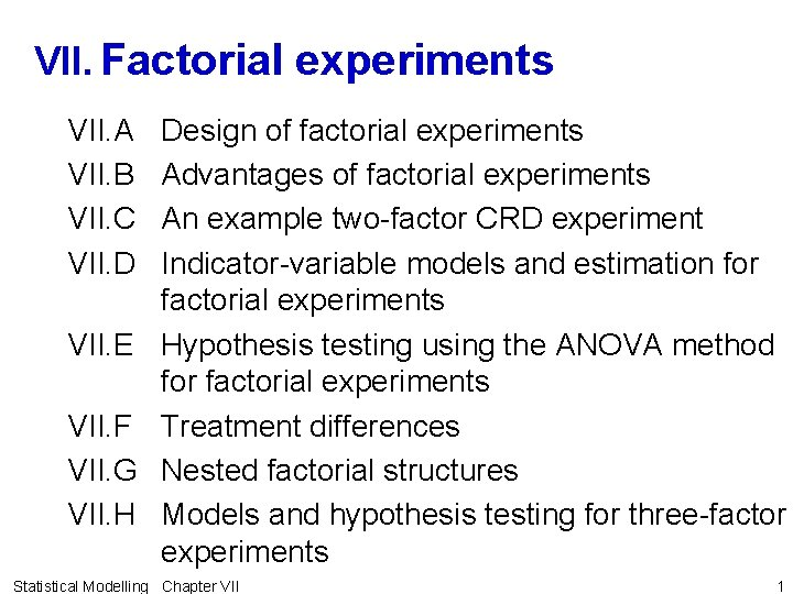 VII. Factorial experiments VII. A VII. B VII. C VII. D VII. E VII.