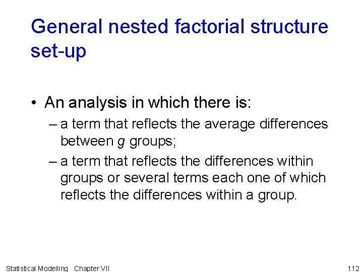 General nested factorial structure set-up • An analysis in which there is: – a