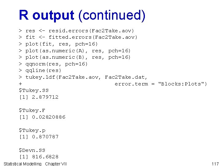 R output (continued) > res <- resid. errors(Fac 2 Take. aov) > fit <-
