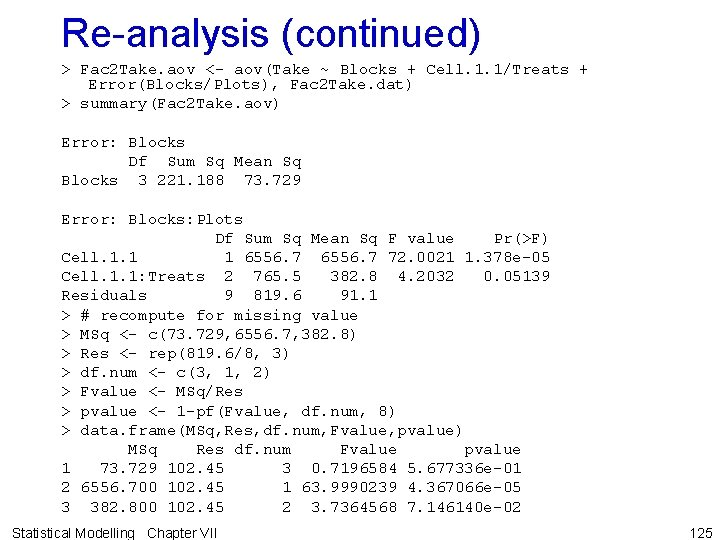 Re-analysis (continued) > Fac 2 Take. aov <- aov(Take ~ Blocks + Cell. 1.