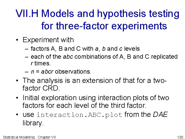 VII. H Models and hypothesis testing for three-factor experiments • Experiment with – factors