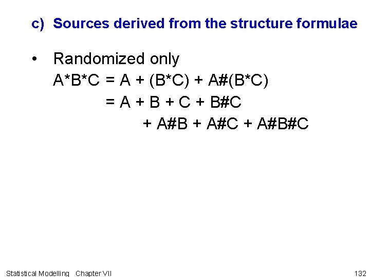 c) Sources derived from the structure formulae • Randomized only A*B*C = A +
