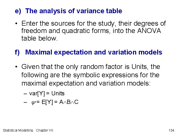 e) The analysis of variance table • Enter the sources for the study, their