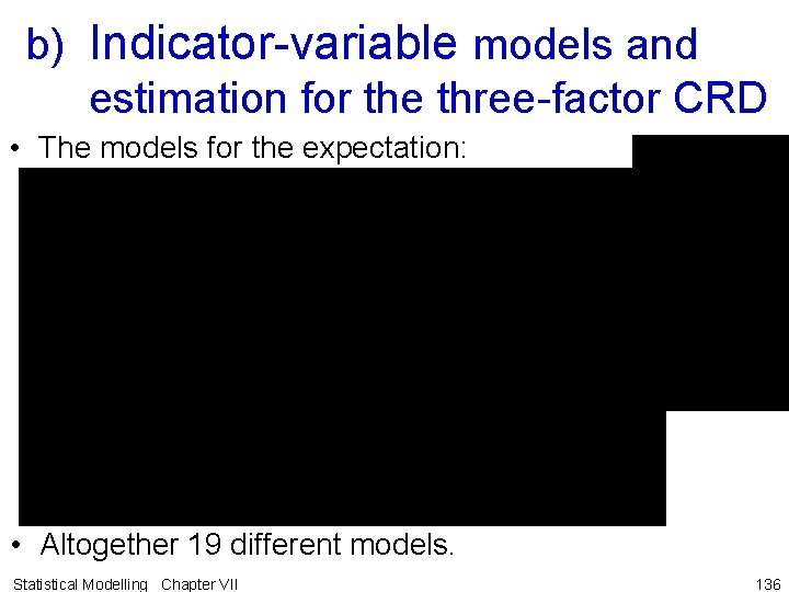 b) Indicator-variable models and estimation for the three-factor CRD • The models for the