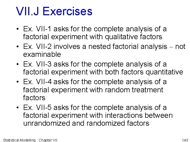 VII. J Exercises • Ex. VII-1 asks for the complete analysis of a factorial