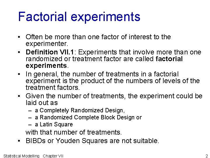 Factorial experiments • Often be more than one factor of interest to the experimenter.
