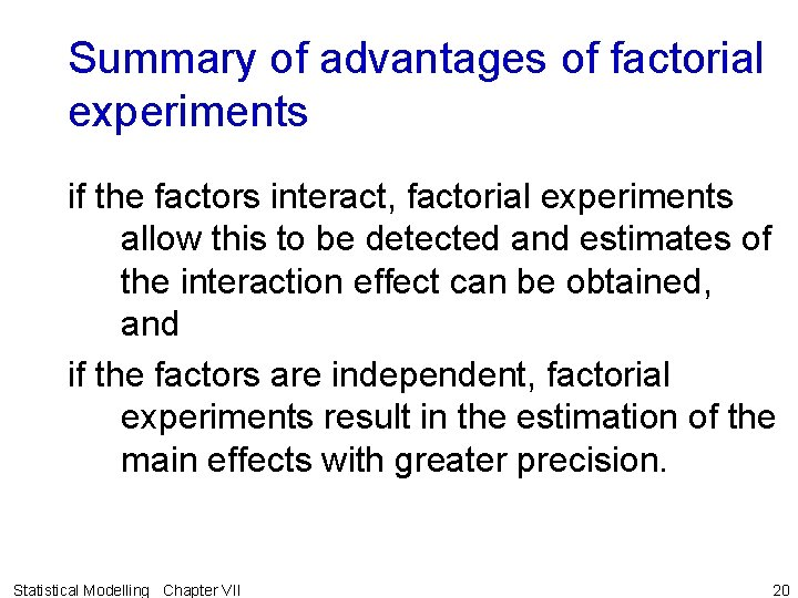 Summary of advantages of factorial experiments if the factors interact, factorial experiments allow this
